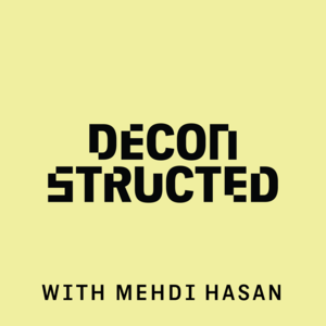 Podcast Deconstructed with Mehdi Hasan