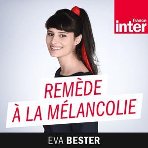 Podcast Remède à la melancolie - France Inter