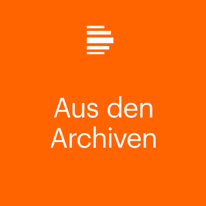 Podcast Aus den Archiven - Deutschlandfunk Kultur