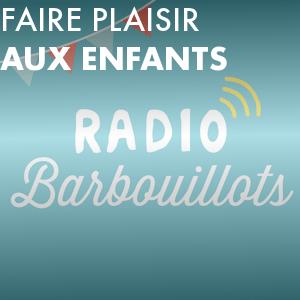 Radio Faire plaisir aux enfants avec Radio Barbouillots